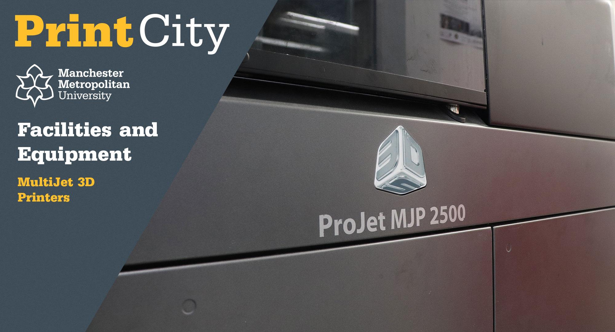 MultiJet 3D Printers - PrintCity - Manchester Metropolitan University - Facilities and Equipment