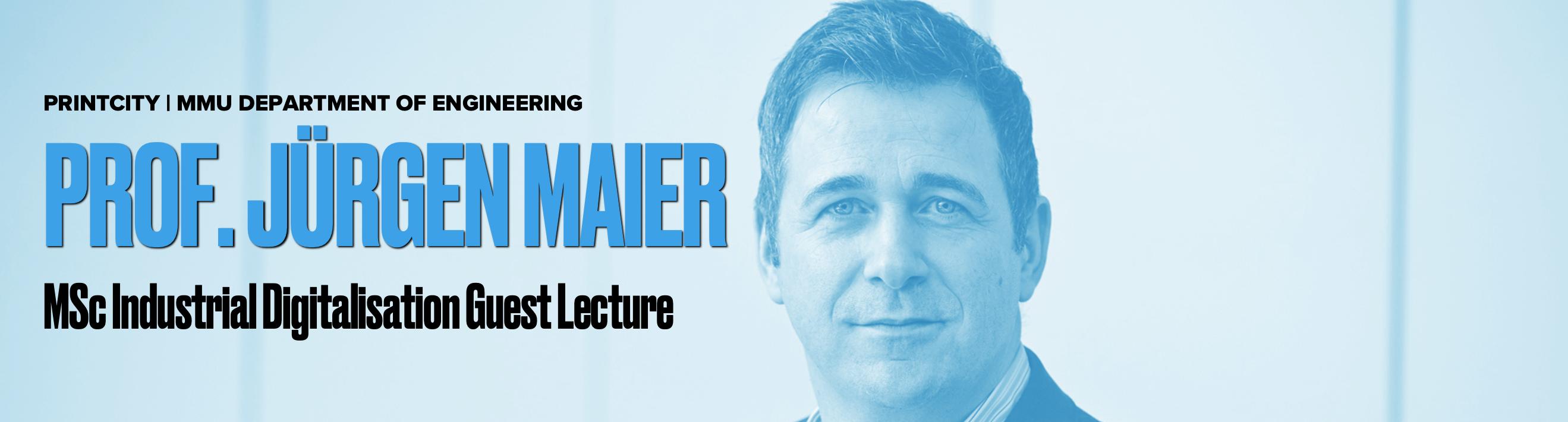 MSc Guest Lecture: Prof Jürgen Maier - The PrintCity Blog - Manchester Metropolitan University